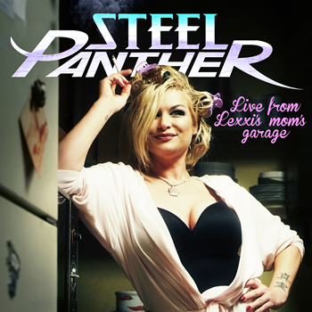SteelPanther-LiveFromLexisMomsGarage-AlbumArtwork
