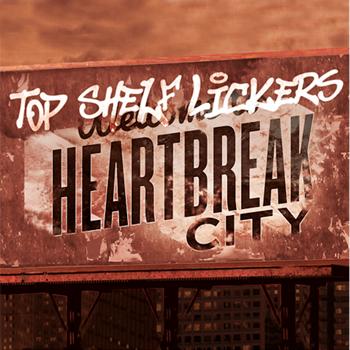 TopShelfLickers-HeartbreakCity-AlbumArtwork