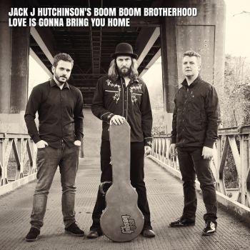 JackJHutchinsons-BoomBoomBrotherhood-LoveIsGonnaBringYouHome-AlbumArtwork-350x350